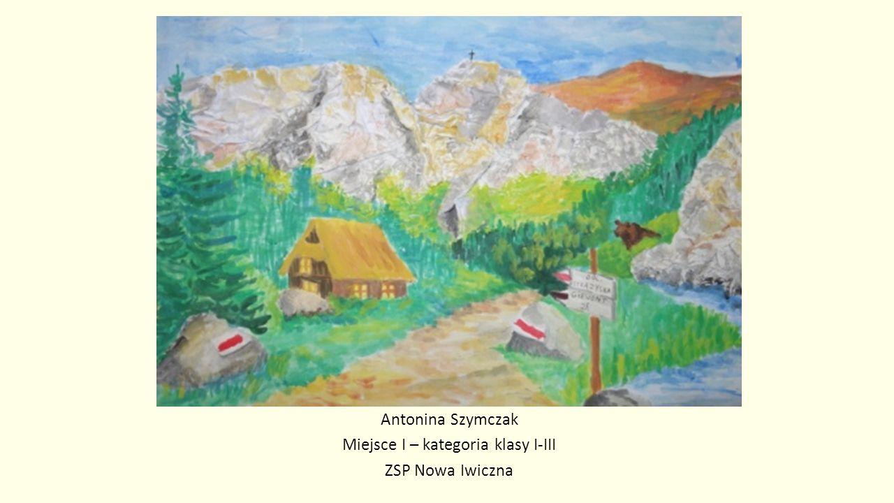Antonina Szymczak Miejsce I – kategoria klasy I-III ZSP Nowa Iwiczna