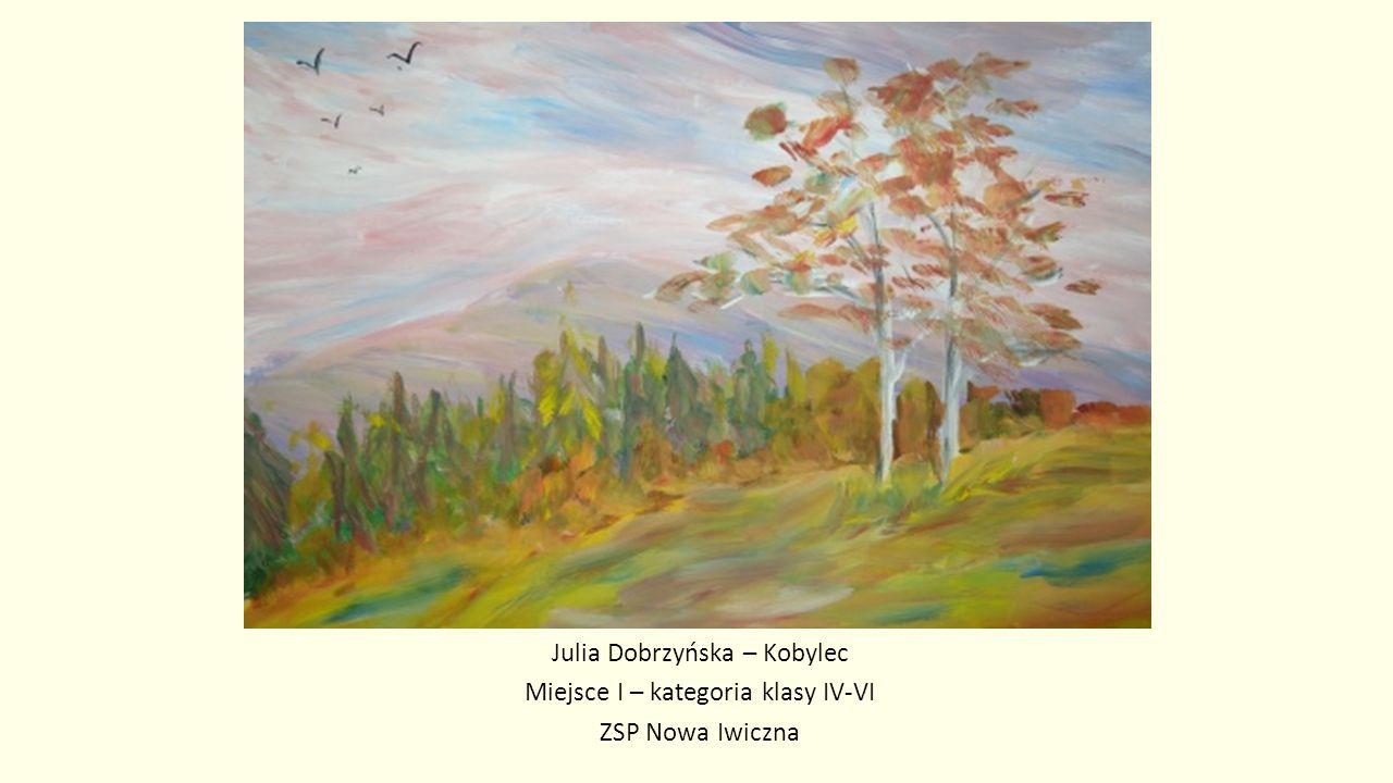 Julia Dobrzyńska – Kobylec Miejsce I – kategoria klasy IV-VI ZSP Nowa Iwiczna