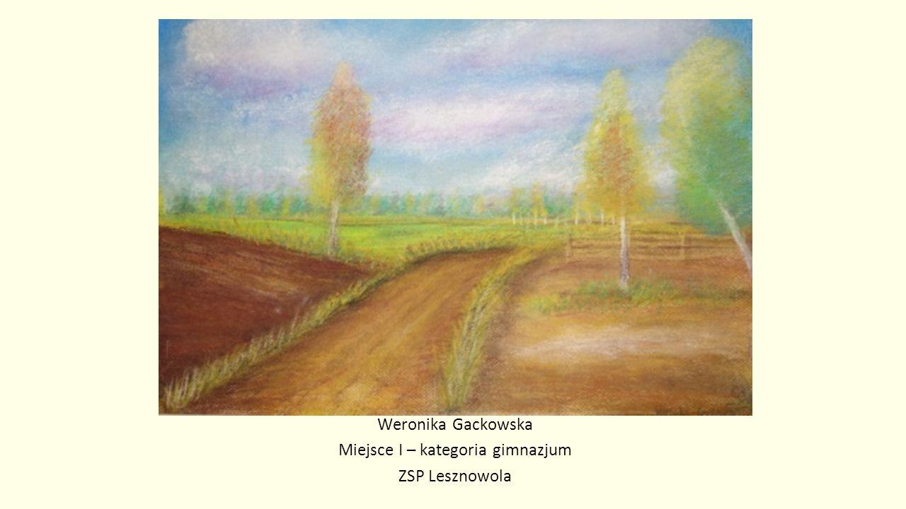 Weronika Gackowska Miejsce I – kategoria gimnazjum ZSP Lesznowola
