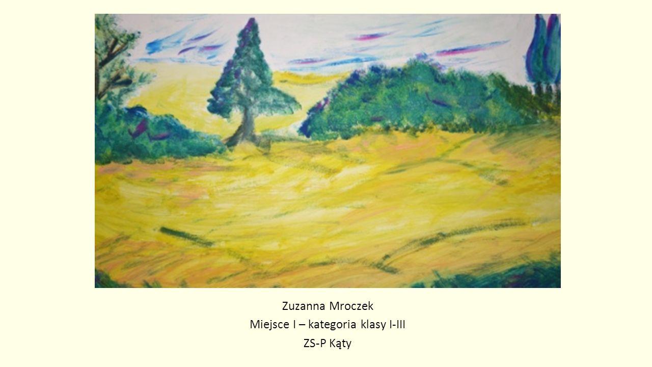 Zuzanna Mroczek Miejsce I – kategoria klasy I-III ZS-P Kąty