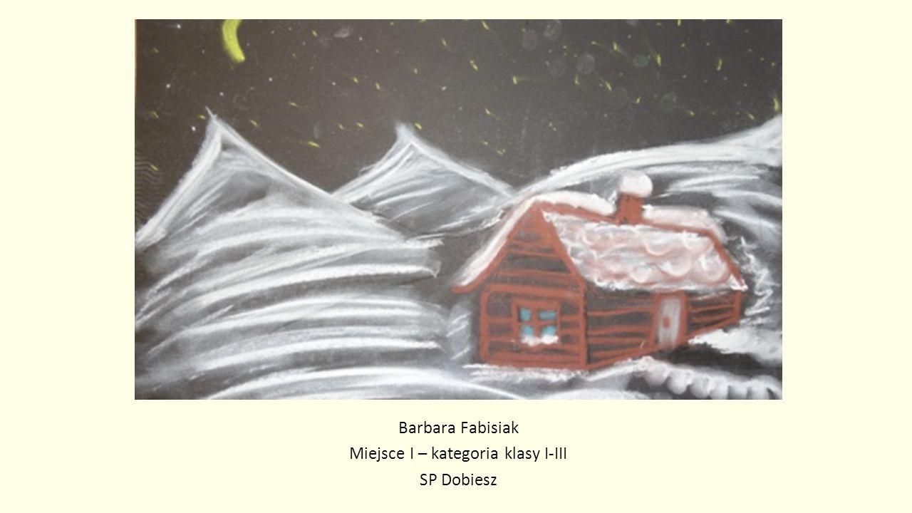 Barbara Fabisiak Miejsce I – kategoria klasy I-III SP Dobiesz