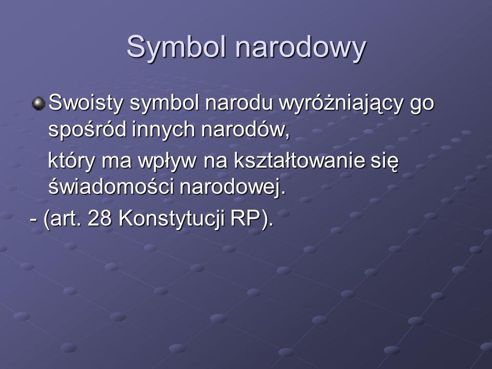 Symbol narodowy Swoisty symbol narodu wyróżniający go spośród innych narodów, który ma wpływ na kształtowanie się świadomości narodowej.