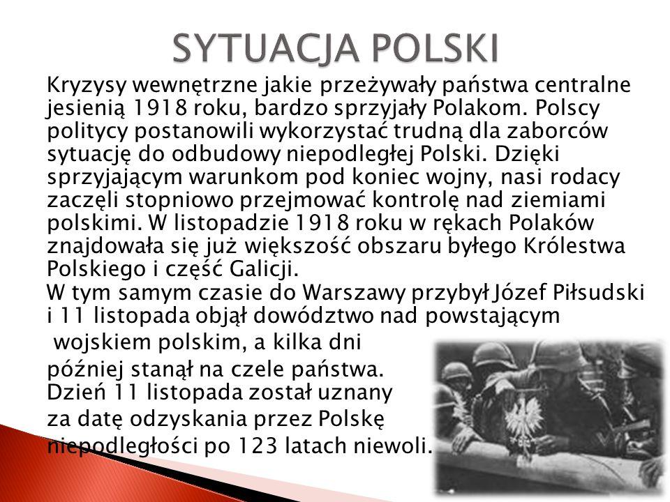 Kryzysy wewnętrzne jakie przeżywały państwa centralne jesienią 1918 roku, bardzo sprzyjały Polakom.