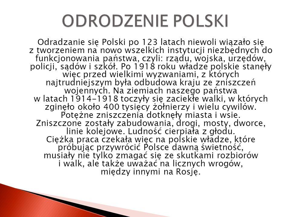 Odradzanie się Polski po 123 latach niewoli wiązało się z tworzeniem na nowo wszelkich instytucji niezbędnych do funkcjonowania państwa, czyli: rządu, wojska, urzędów, policji, sądów i szkół.