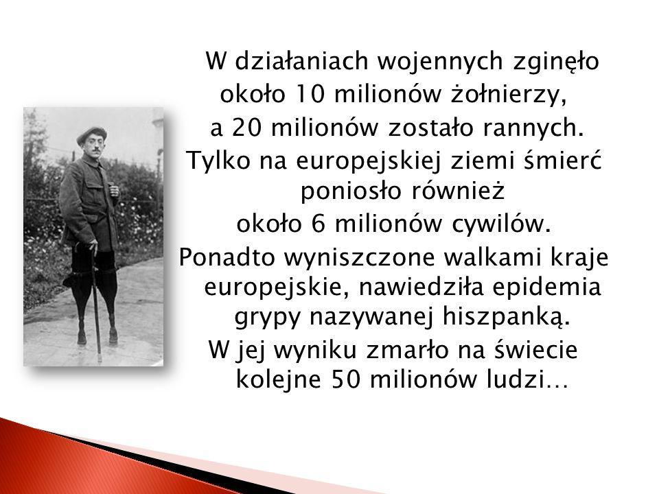 W działaniach wojennych zginęło około 10 milionów żołnierzy, a 20 milionów zostało rannych.