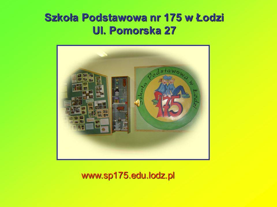 Szkoła Podstawowa nr 175 w Łodzi Ul. Pomorska 27 www.sp175.edu.lodz.pl