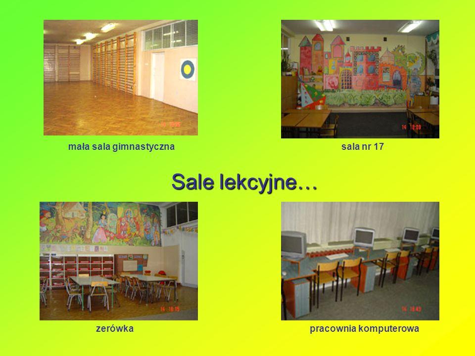 Sale lekcyjne… mała sala gimnastycznasala nr 17 zerówkapracownia komputerowa