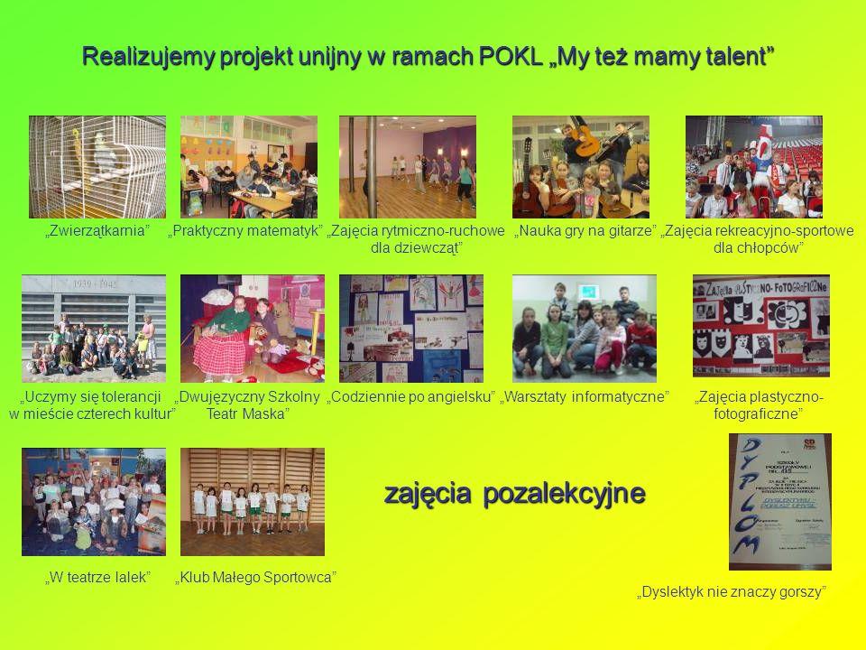 """Realizujemy projekt unijny w ramach POKL """"My też mamy talent"""" """"Zwierzątkarnia""""""""Praktyczny matematyk""""""""Zajęcia rytmiczno-ruchowe dla dziewcząt"""" """"Zajęcia"""