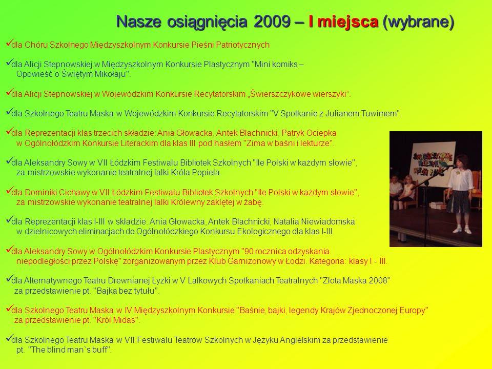 Nasze osiągnięcia 2009 – I miejsca (wybrane) dla Chóru Szkolnego Międzyszkolnym Konkursie Pieśni Patriotycznych dla Alicji Stepnowskiej w Międzyszkoln