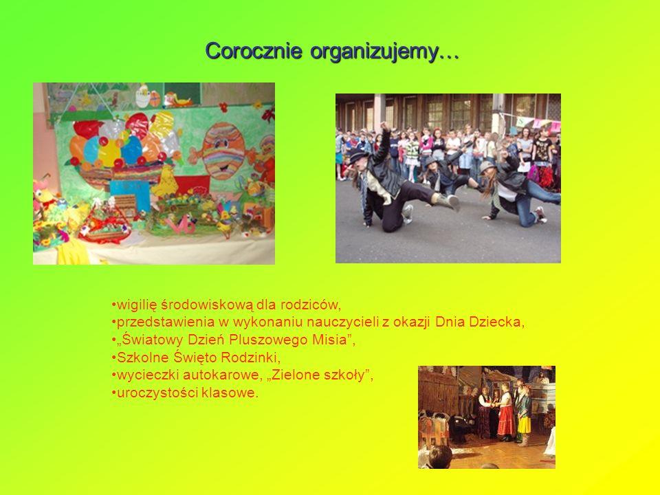 """Corocznie organizujemy… wigilię środowiskową dla rodziców, przedstawienia w wykonaniu nauczycieli z okazji Dnia Dziecka, """"Światowy Dzień Pluszowego Misia , Szkolne Święto Rodzinki, wycieczki autokarowe, """"Zielone szkoły , uroczystości klasowe."""