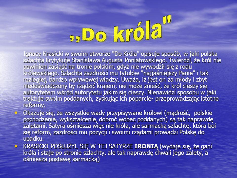 Ignacy Krasicki w swoim utworze Do Króla opisuje sposób, w jaki polska szlachta krytykuje Stanisława Augusta Poniatowskiego.