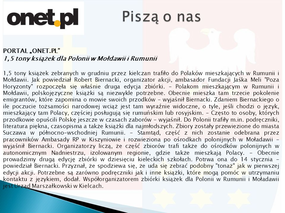 """PORTAL """"ONET.PL 1,5 tony książek dla Polonii w Mołdawii i Rumunii 1,5 tony książek zebranych w grudniu przez kielczan trafiło do Polaków mieszkających w Rumunii i Mołdawii."""