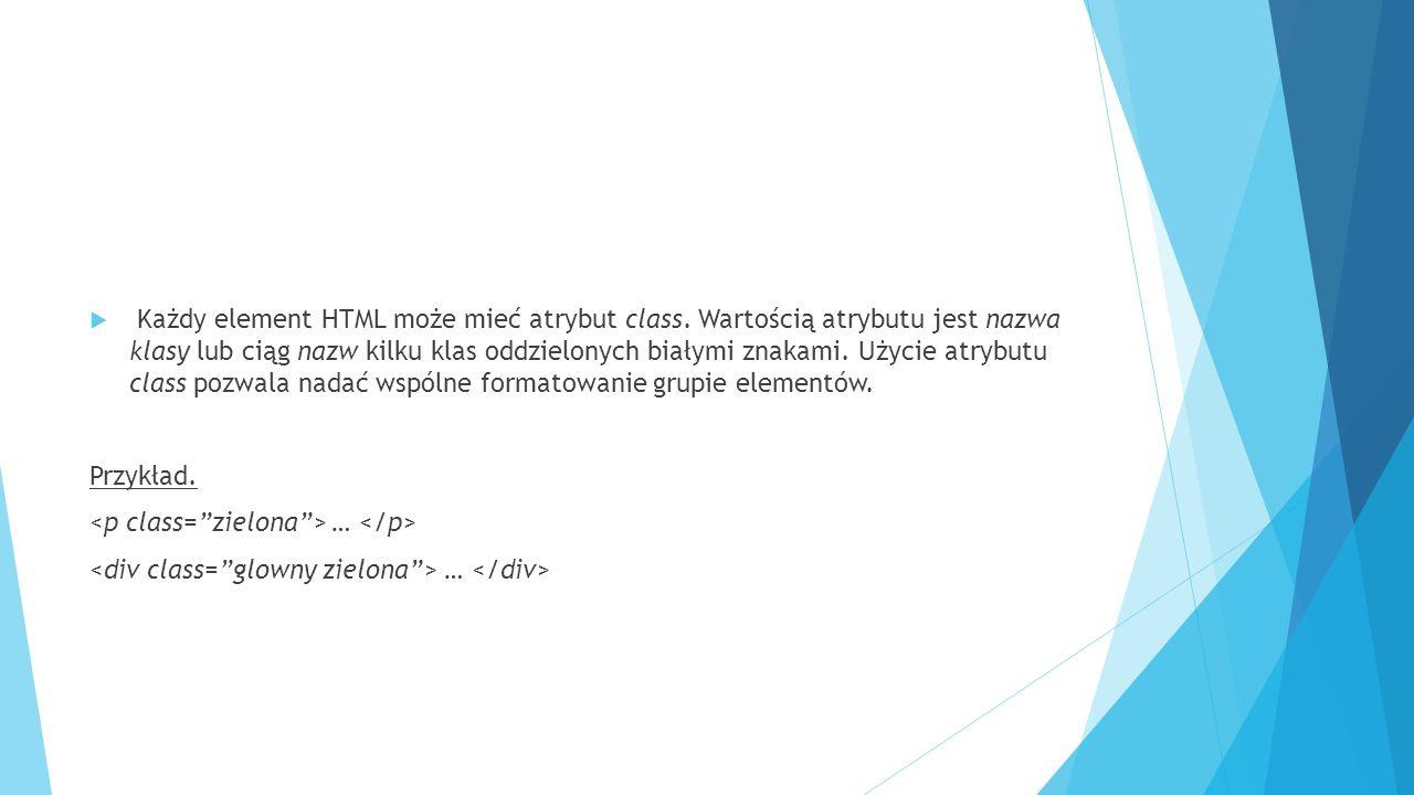  Każdy element HTML może mieć atrybut class. Wartością atrybutu jest nazwa klasy lub ciąg nazw kilku klas oddzielonych białymi znakami. Użycie atrybu