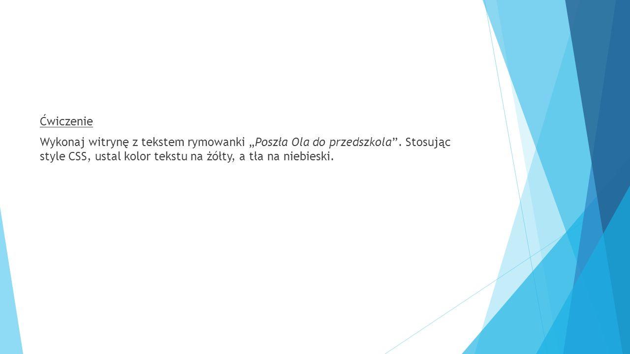 """Ćwiczenie Wykonaj witrynę z tekstem rymowanki """"Poszła Ola do przedszkola"""". Stosując style CSS, ustal kolor tekstu na żółty, a tła na niebieski."""