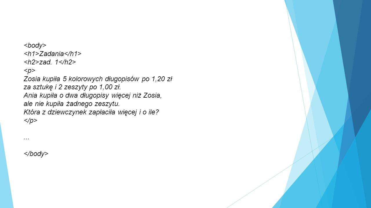 Zadania zad. 1 Zosia kupiła 5 kolorowych długopisów po 1,20 zł za sztukę i 2 zeszyty po 1,00 zł. Ania kupiła o dwa długopisy więcej niż Zosia, ale nie
