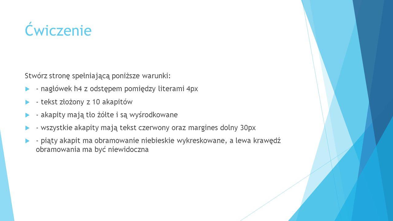 Ćwiczenie Stwórz stronę spełniającą poniższe warunki:  - nagłówek h4 z odstępem pomiędzy literami 4px  - tekst złożony z 10 akapitów  - akapity maj