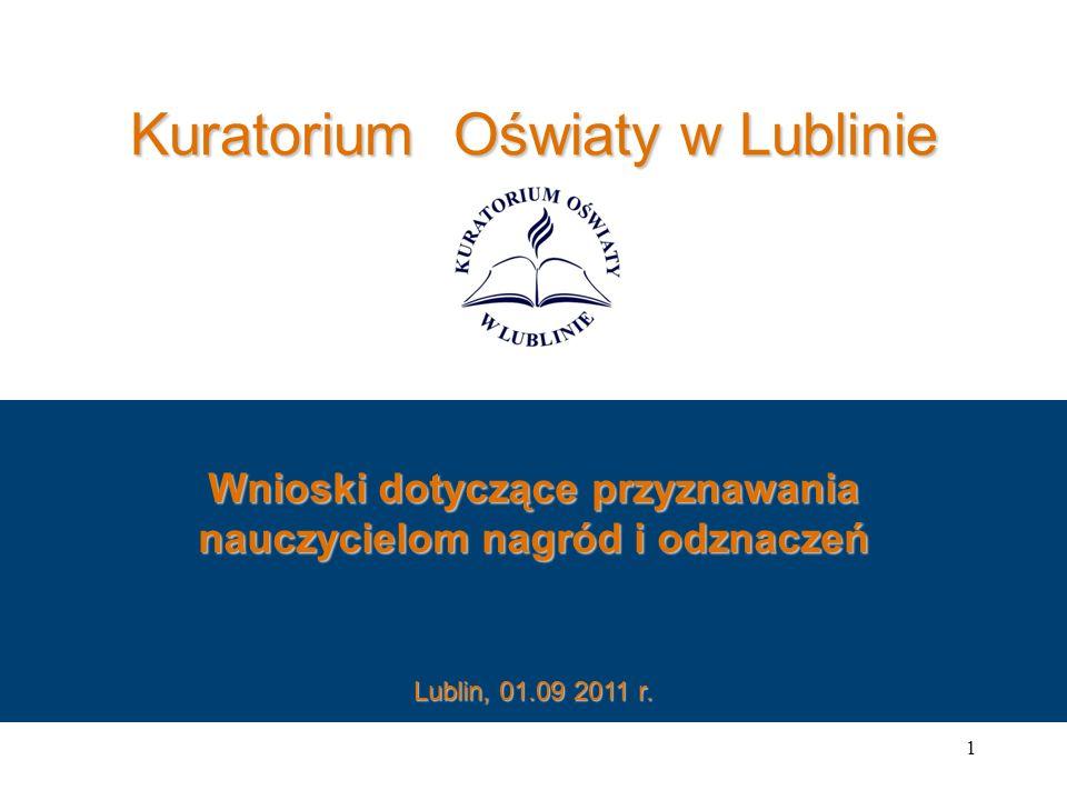 Kuratorium Oświaty w Lublinie Wnioski dotyczące przyznawania nauczycielom nagród i odznaczeń 1 Lublin, 01.09 2011 r.