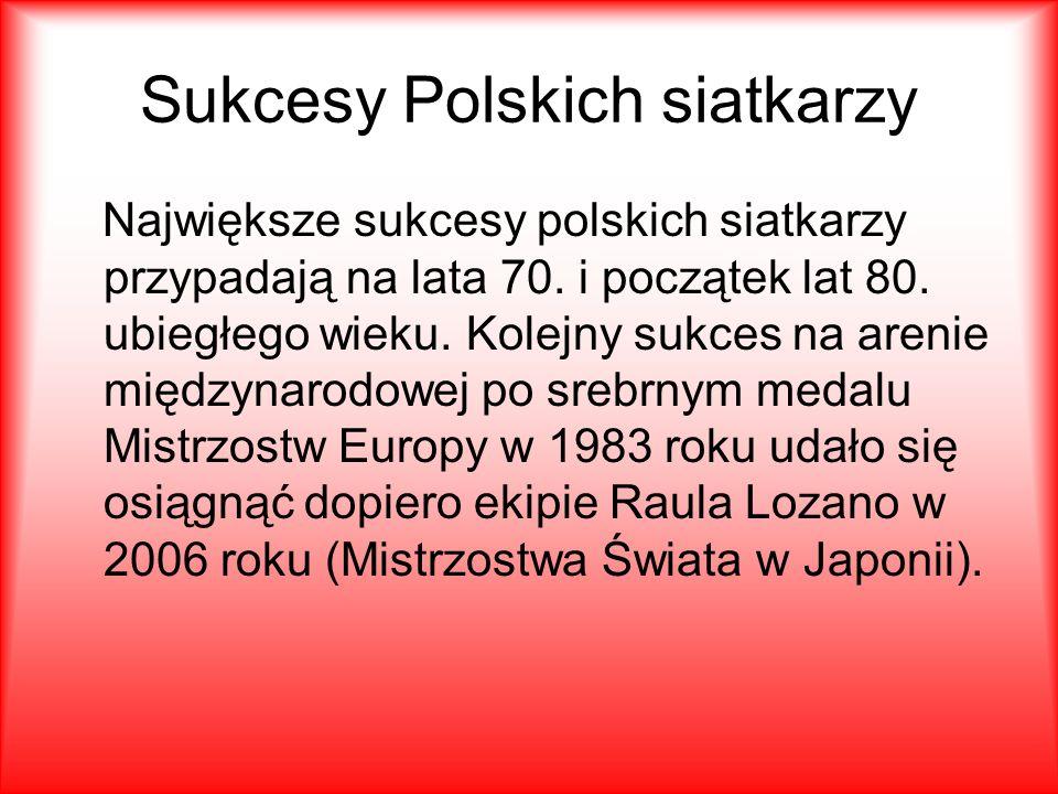 Sukcesy Polskich siatkarzy Największe sukcesy polskich siatkarzy przypadają na lata 70.