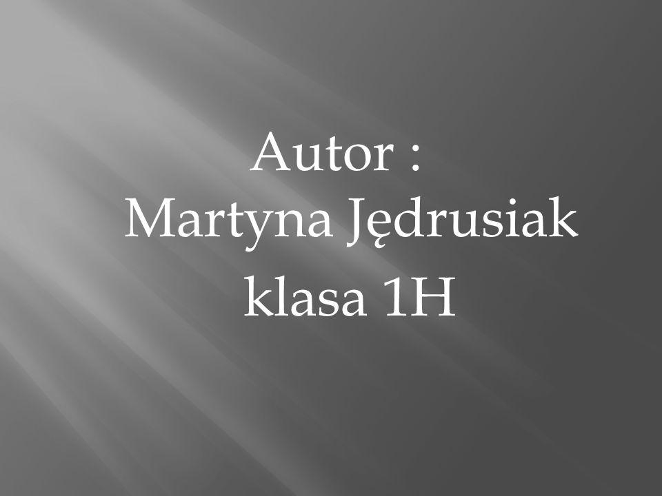 Autor : Martyna Jędrusiak klasa 1H