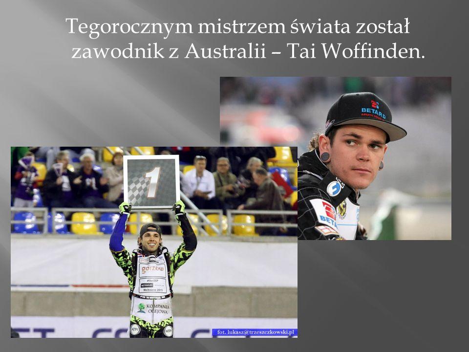 Tegorocznym mistrzem świata został zawodnik z Australii – Tai Woffinden.
