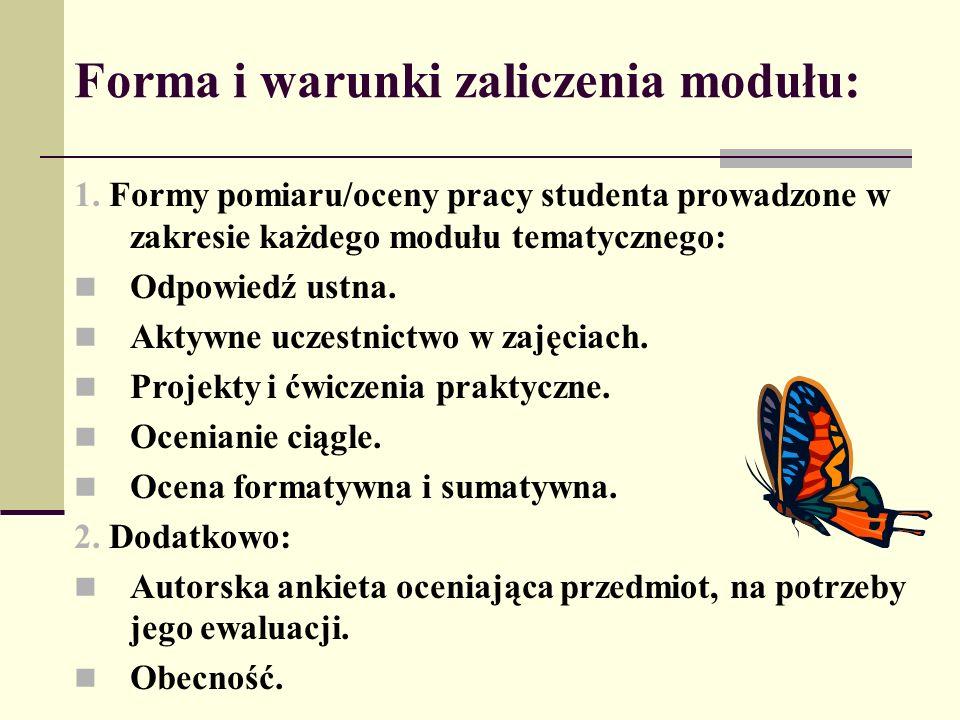 Forma i warunki zaliczenia modułu: 1. Formy pomiaru/oceny pracy studenta prowadzone w zakresie każdego modułu tematycznego: Odpowiedź ustna. Aktywne u