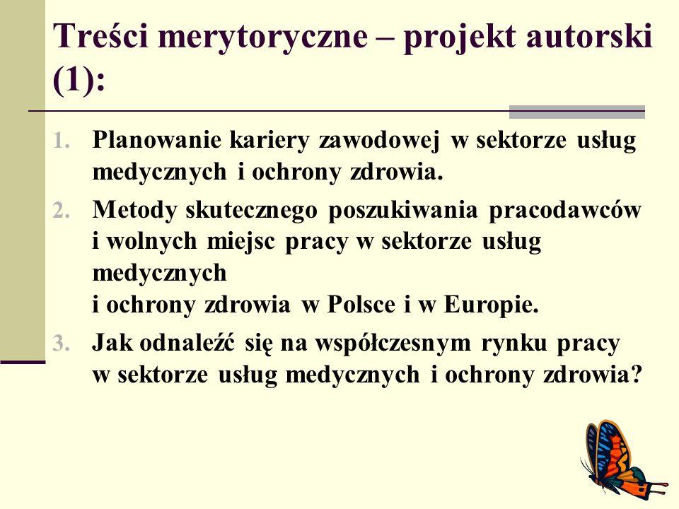 Treści merytoryczne – projekt autorski (1): 1. Planowanie kariery zawodowej w sektorze usług medycznych i ochrony zdrowia. 2. Metody skutecznego poszu
