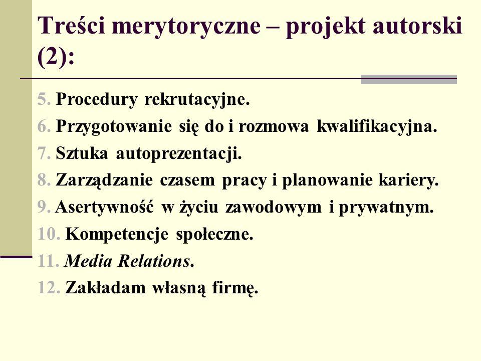 Treści merytoryczne – projekt autorski (2): 5. Procedury rekrutacyjne. 6. Przygotowanie się do i rozmowa kwalifikacyjna. 7. Sztuka autoprezentacji. 8.