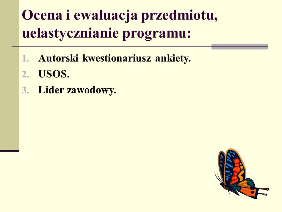 Ocena i ewaluacja przedmiotu, uelastycznianie programu: 1. Autorski kwestionariusz ankiety. 2. USOS. 3. Lider zawodowy.