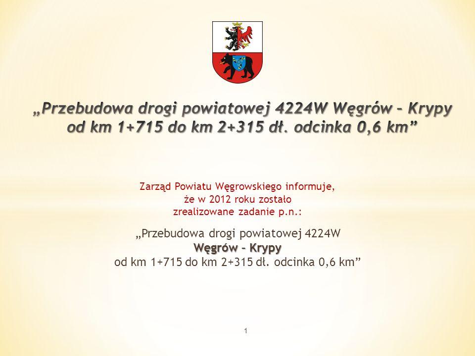 """Zarząd Powiatu Węgrowskiego informuje, że w 2012 roku zostało zrealizowane zadanie p.n.: """"Przebudowa drogi powiatowej 4224W Węgrów – Krypy od km 1+715 do km 2+315 dł."""