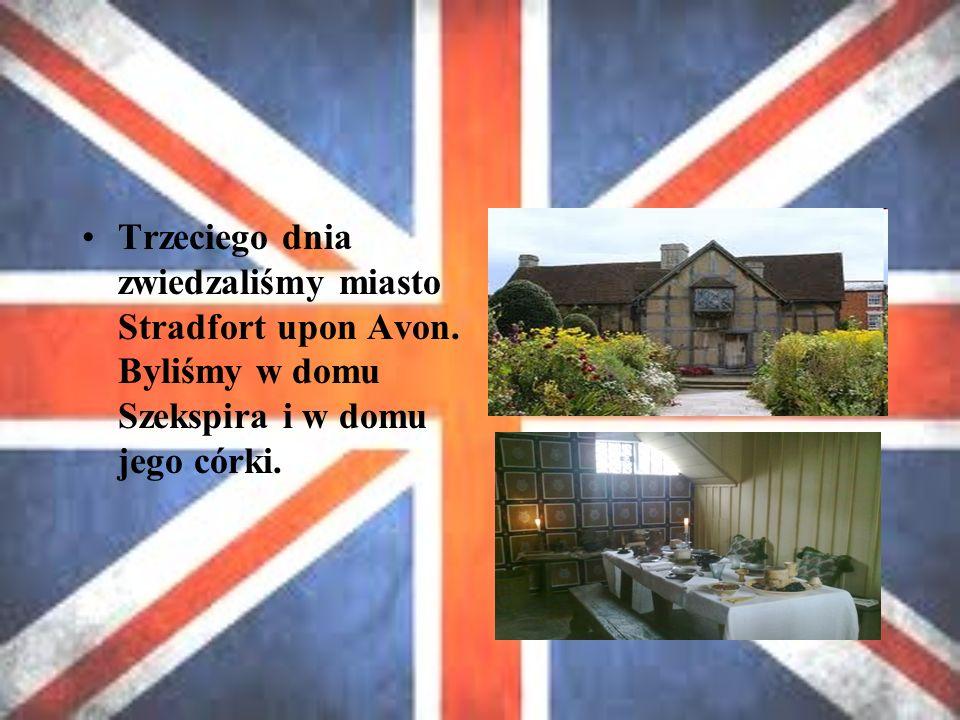 Trzeciego dnia zwiedzaliśmy miasto Stradfort upon Avon.