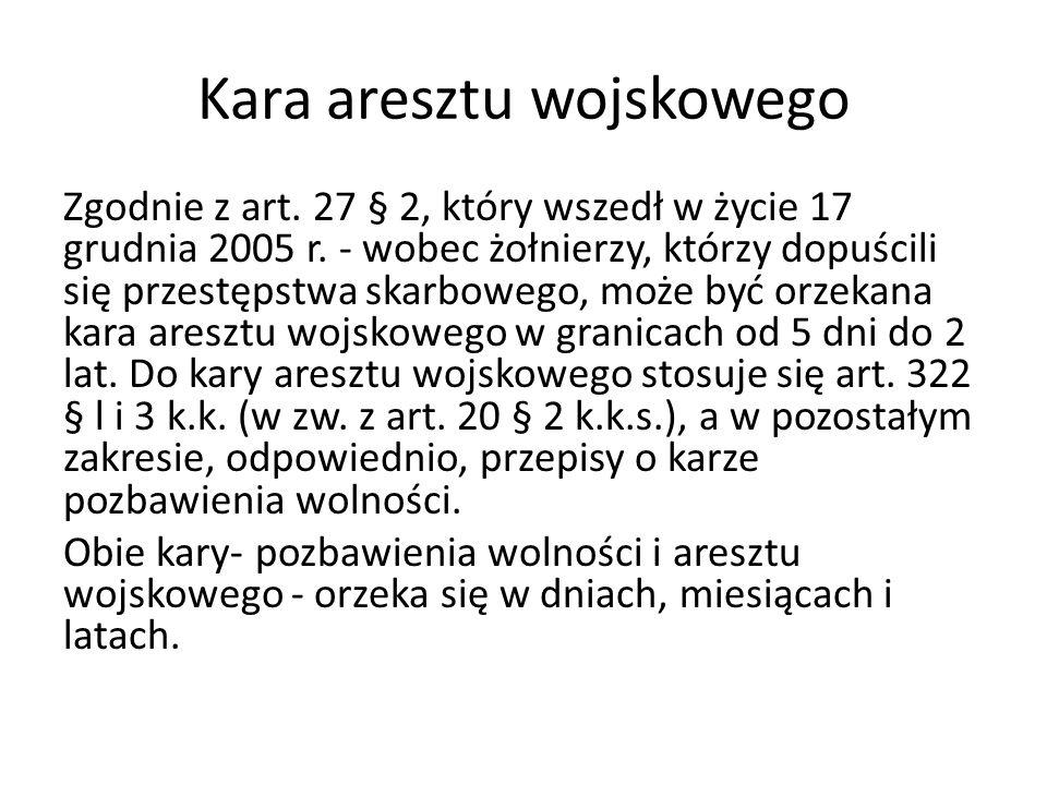 Kara aresztu wojskowego Zgodnie z art. 27 § 2, który wszedł w życie 17 grudnia 2005 r.