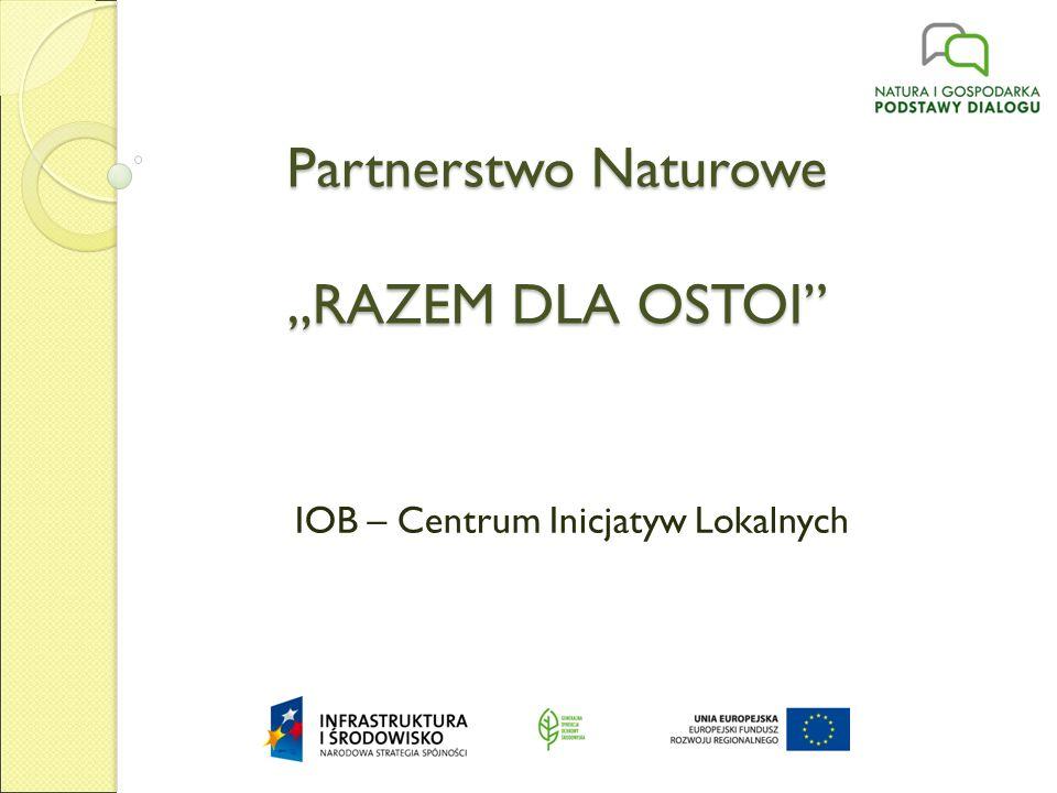 """Partnerstwo Naturowe """"RAZEM DLA OSTOI IOB – Centrum Inicjatyw Lokalnych"""