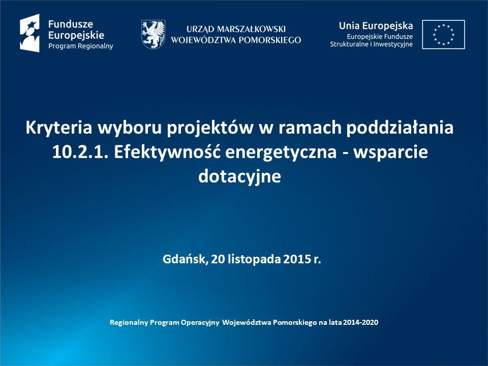 Regionalny Program Operacyjny Województwa Pomorskiego na lata 2014-2020 KRYTERIA WYBORU PROJEKTÓW: FORMALNE OŚ PRIORYTETOWA 10 ENERGIA PODDZIAŁANIE 10.2.1.