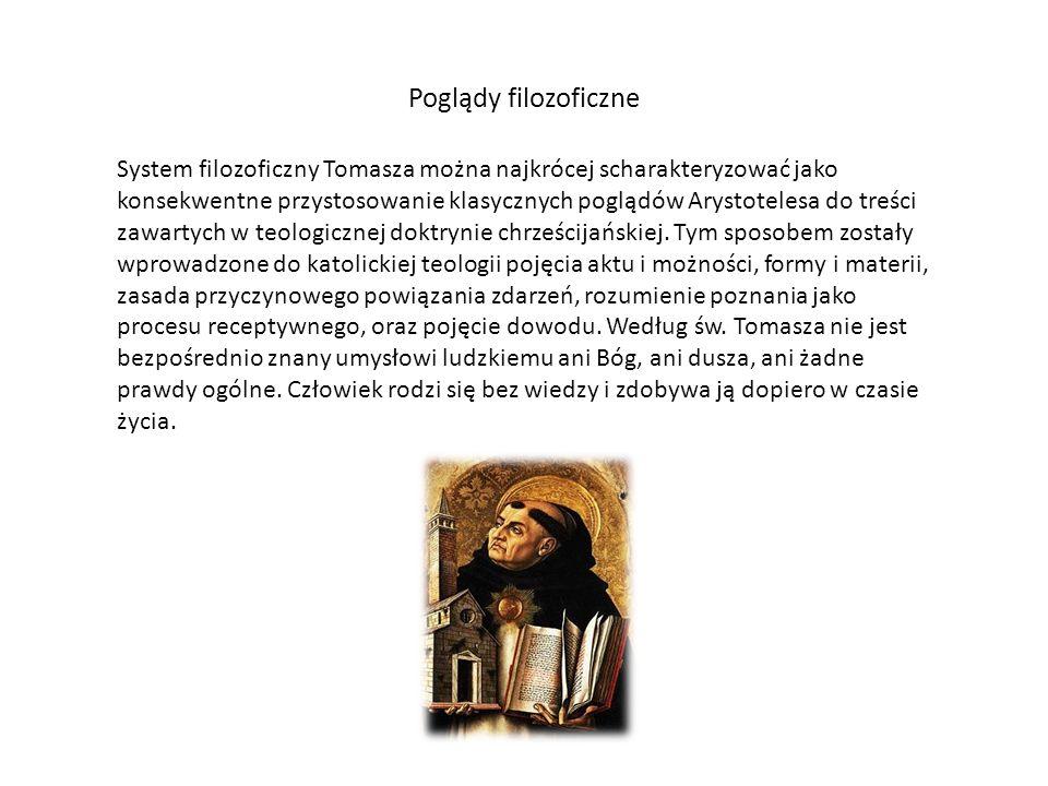 Poglądy filozoficzne System filozoficzny Tomasza można najkrócej scharakteryzować jako konsekwentne przystosowanie klasycznych poglądów Arystotelesa d