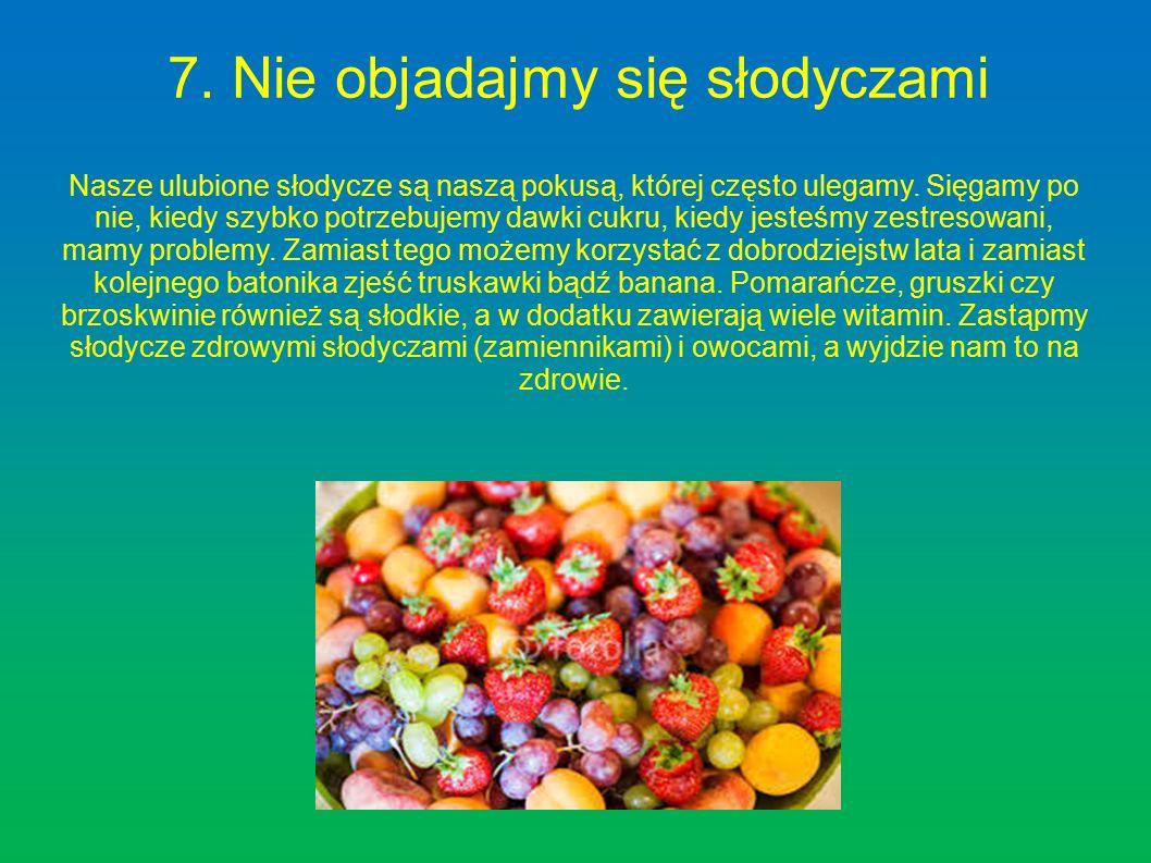 7. Nie objadajmy się słodyczami Nasze ulubione słodycze są naszą pokusą, której często ulegamy.
