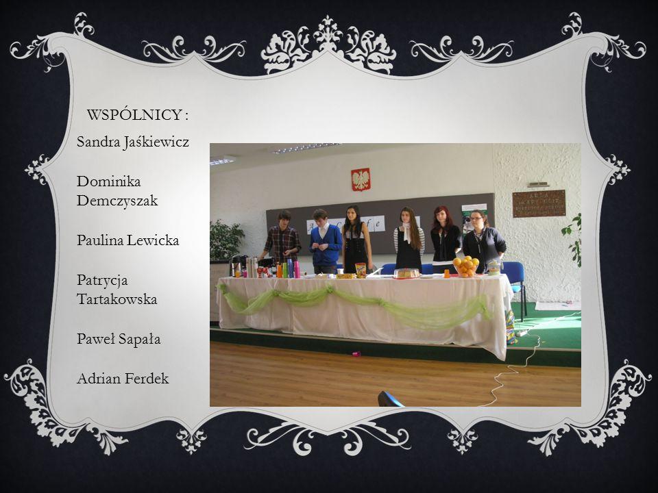 WSPÓLNICY : Sandra Jaśkiewicz Dominika Demczyszak Paulina Lewicka Patrycja Tartakowska Paweł Sapała Adrian Ferdek