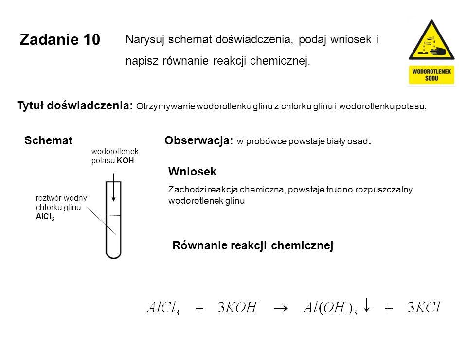 Zachodzi reakcja chemiczna, powstaje trudno rozpuszczalny wodorotlenek glinu wodorotlenek potasu KOH roztwór wodny chlorku glinu AlCl 3 Zadanie 10 Nar