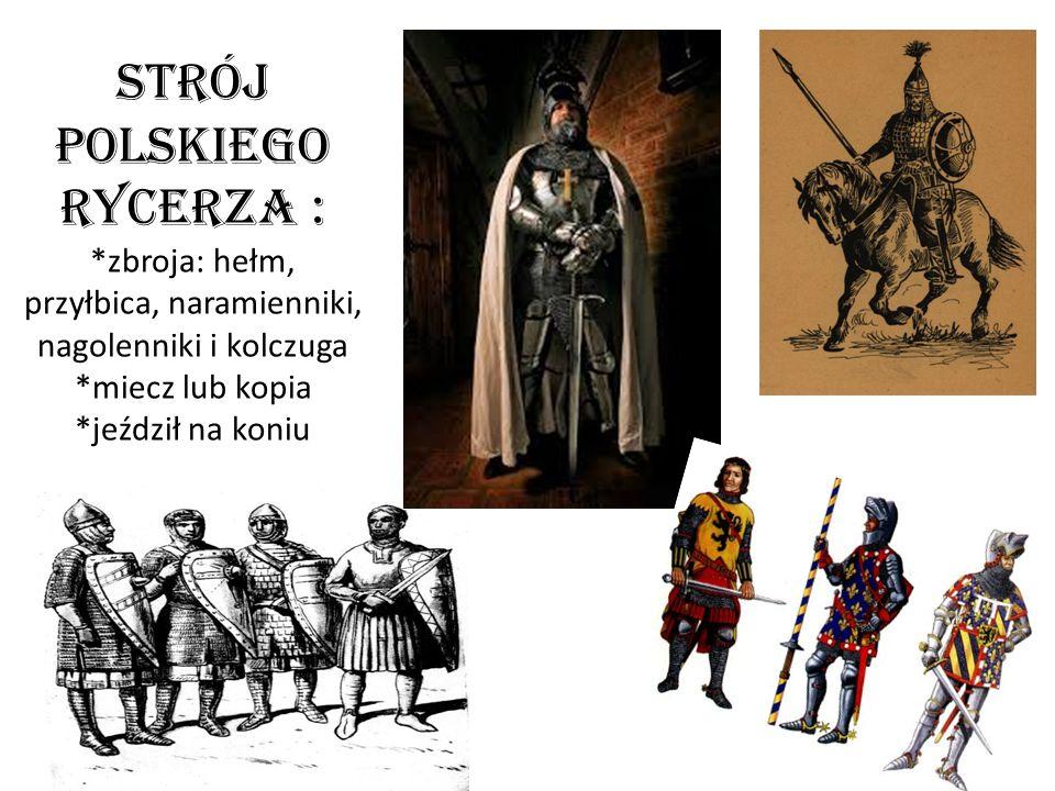 Strój polskiego rycerza : *zbroja: hełm, przyłbica, naramienniki, nagolenniki i kolczuga *miecz lub kopia *jeździł na koniu