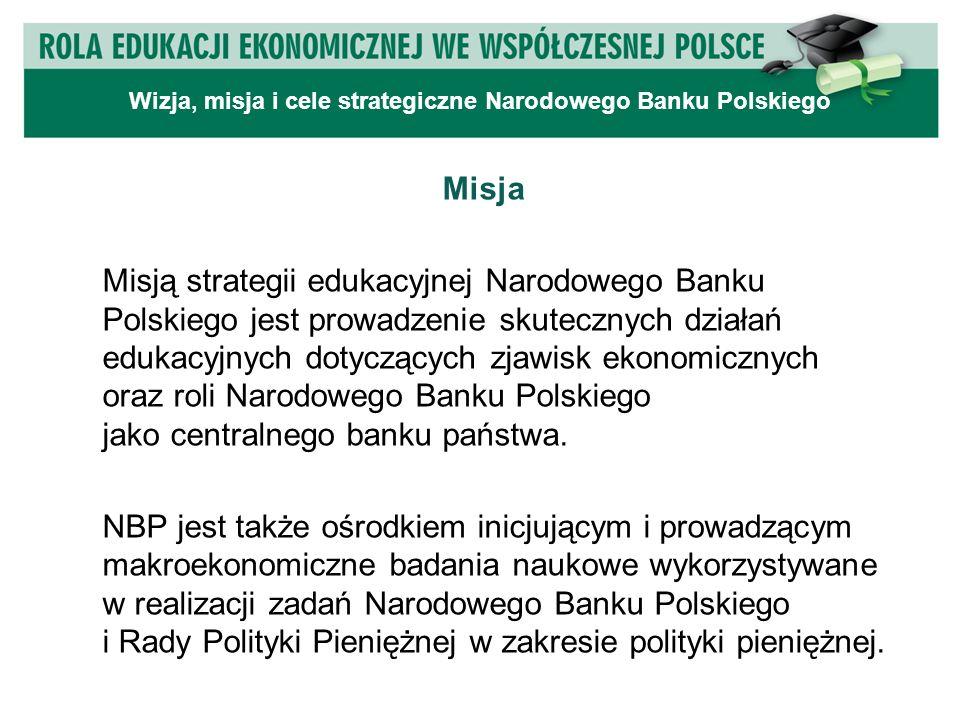 Misja Misją strategii edukacyjnej Narodowego Banku Polskiego jest prowadzenie skutecznych działań edukacyjnych dotyczących zjawisk ekonomicznych oraz roli Narodowego Banku Polskiego jako centralnego banku państwa.