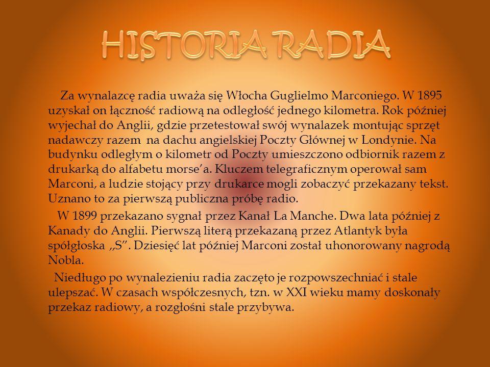Za wynalazcę radia uważa się Włocha Guglielmo Marconiego. W 1895 uzyskał on łączność radiową na odległość jednego kilometra. Rok później wyjechał do A