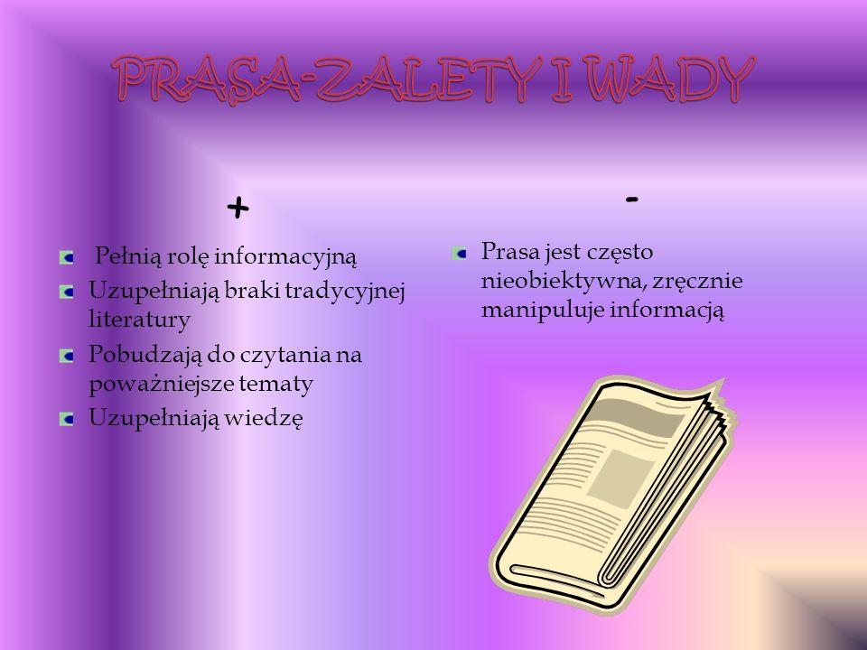 + Pełnią rolę informacyjną Uzupełniają braki tradycyjnej literatury Pobudzają do czytania na poważniejsze tematy Uzupełniają wiedzę - Prasa jest często nieobiektywna, zręcznie manipuluje informacją