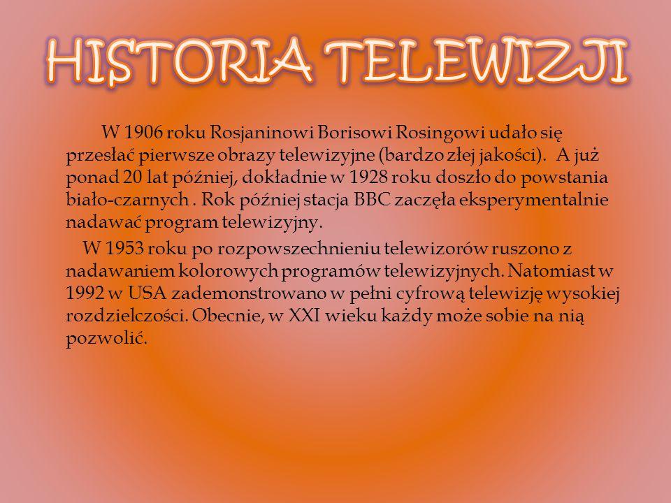 W 1906 roku Rosjaninowi Borisowi Rosingowi udało się przesłać pierwsze obrazy telewizyjne (bardzo złej jakości).