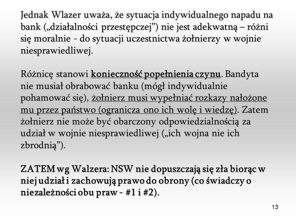 """13 Jednak Wlazer uważa, że sytuacja indywidualnego napadu na bank (""""działalności przestępczej ) nie jest adekwatną – różni się moralnie - do sytuacji uczestnictwa żołnierzy w wojnie niesprawiedliwej."""