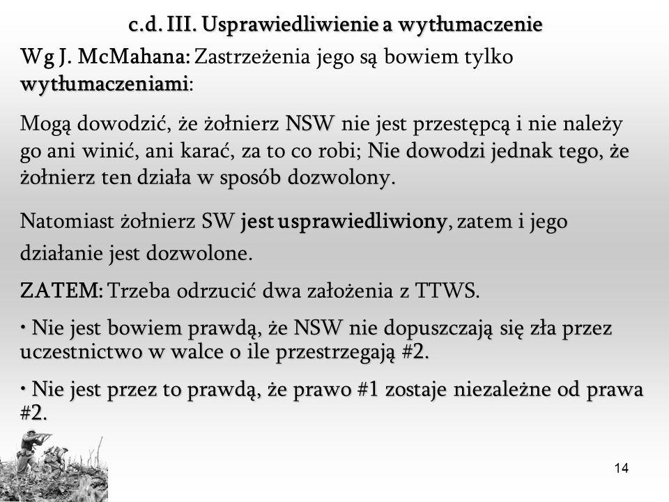 14 c.d. III. Usprawiedliwienie a wytłumaczenie wytłumaczeniami Wg J. McMahana: Zastrzeżenia jego są bowiem tylko wytłumaczeniami: NSW Nie dowodzi jedn