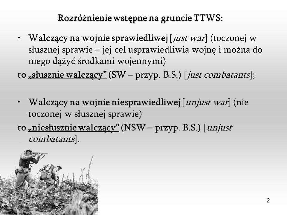 """2 Walczący na wojnie sprawiedliwej [just war] (toczonej w słusznej sprawie – jej cel usprawiedliwia wojnę i można do niego dążyć środkami wojennymi) to """"słusznie walczący (SW – przyp."""