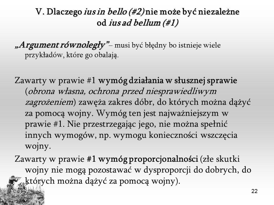 """22 V. Dlaczego ius in bello (#2) nie może być niezależne od ius ad bellum (#1) """"Argument równoległy"""" """"Argument równoległy"""" – musi być błędny bo istnie"""