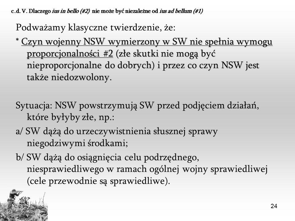 24 c.d. V. Dlaczego ius in bello (#2) nie może być niezależne od ius ad bellum (#1) Podważamy klasyczne twierdzenie, że: * Czyn wojenny NSW wymierzony