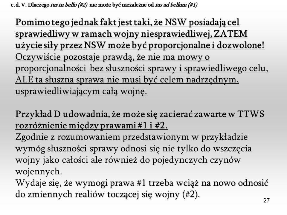 27 Pomimo tego jednak fakt jest taki, że NSW posiadają cel sprawiedliwy w ramach wojny niesprawiedliwej, ZATEM użycie siły przez NSW może być proporcjonalne i dozwolone.