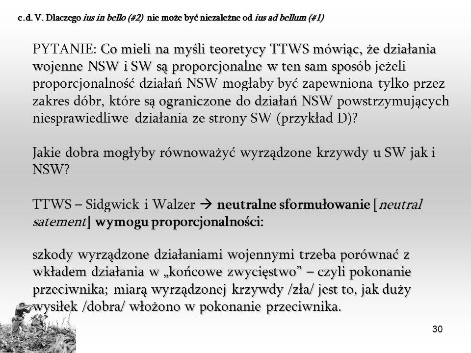 30 Co mieli na myśli teoretycy TTWS mówiąc, że działania wojenne NSW i SW są proporcjonalne w ten sam sposób ograniczone do działań NSW PYTANIE: Co mi