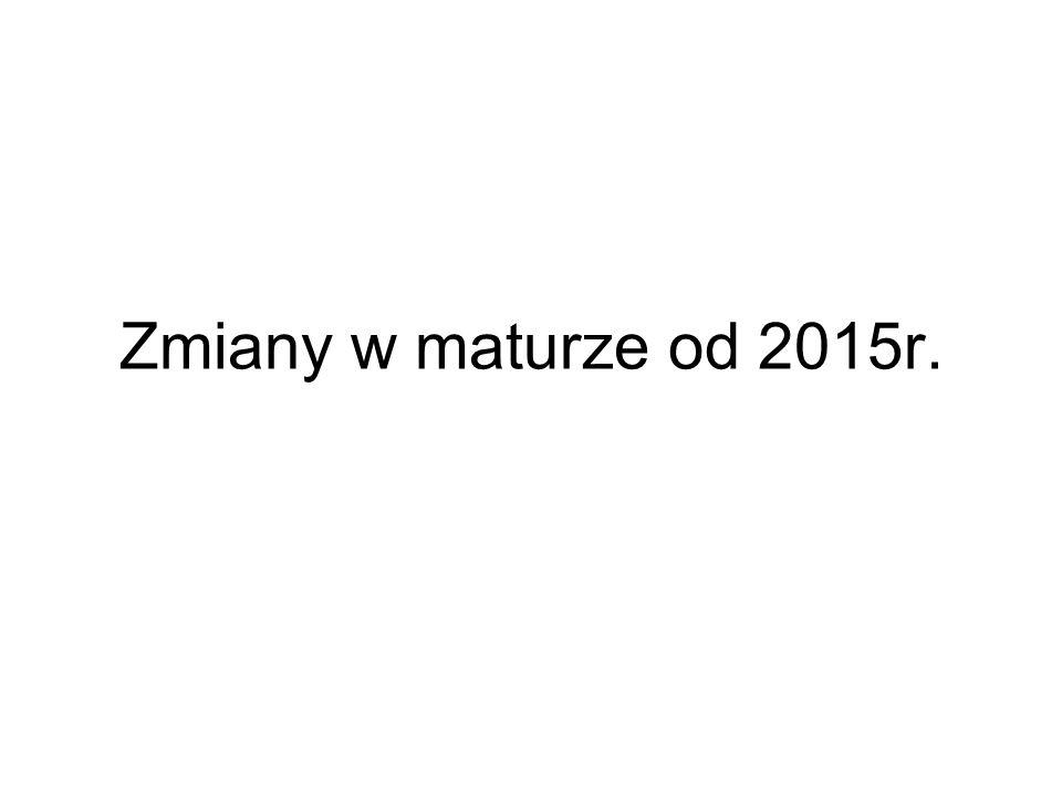 Zmiany w maturze od 2015r.